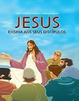 Jesus Ensina aos Seus Discípulos - Histórias Bíblicas Contemporâneas